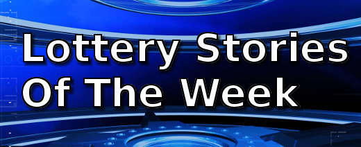 Lottery Stories Of The Week